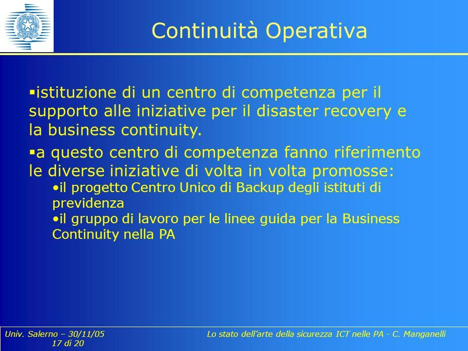 Univ. Salerno – 30/11/05 Lo stato dellarte della sicurezza ICT nelle PA - C. Manganelli 17 di 20 Continuità Operativa istituzione di un centro di comp