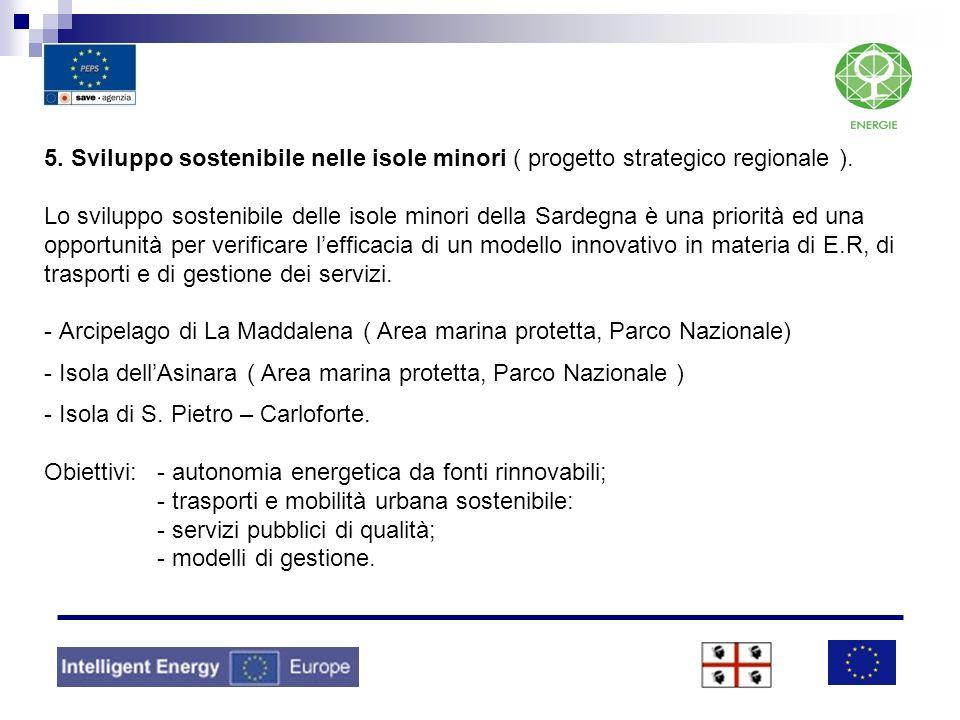 5. Sviluppo sostenibile nelle isole minori ( progetto strategico regionale ). Lo sviluppo sostenibile delle isole minori della Sardegna è una priorità