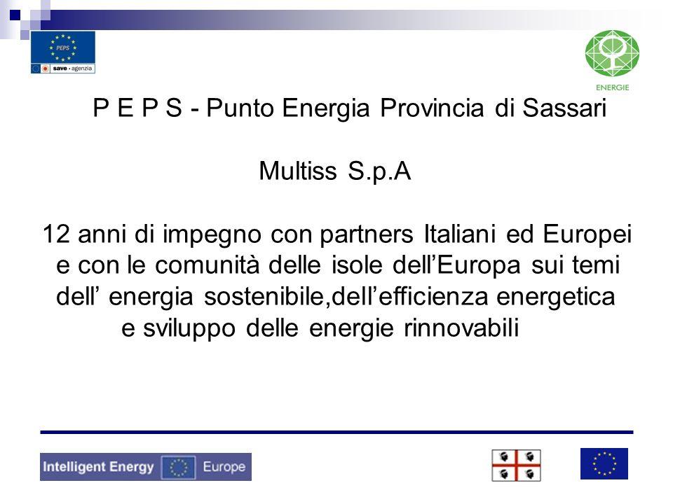 P E P S - Punto Energia Provincia di Sassari Multiss S.p.A 12 anni di impegno con partners Italiani ed Europei e con le comunità delle isole dellEurop