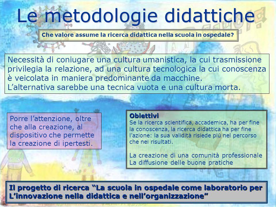 Le metodologie didattiche Che valore assume la ricerca didattica nella scuola in ospedale.