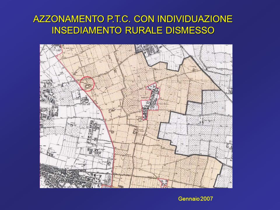 AZZONAMENTO P.T.C. CON INDIVIDUAZIONE INSEDIAMENTO RURALE DISMESSO Gennaio 2007