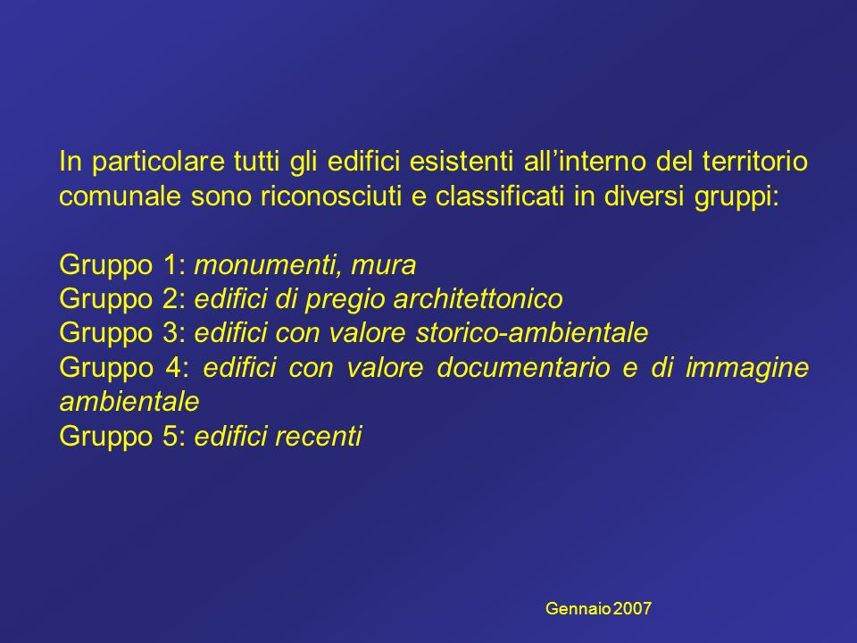 In particolare tutti gli edifici esistenti allinterno del territorio comunale sono riconosciuti e classificati in diversi gruppi: Gruppo 1: monumenti,