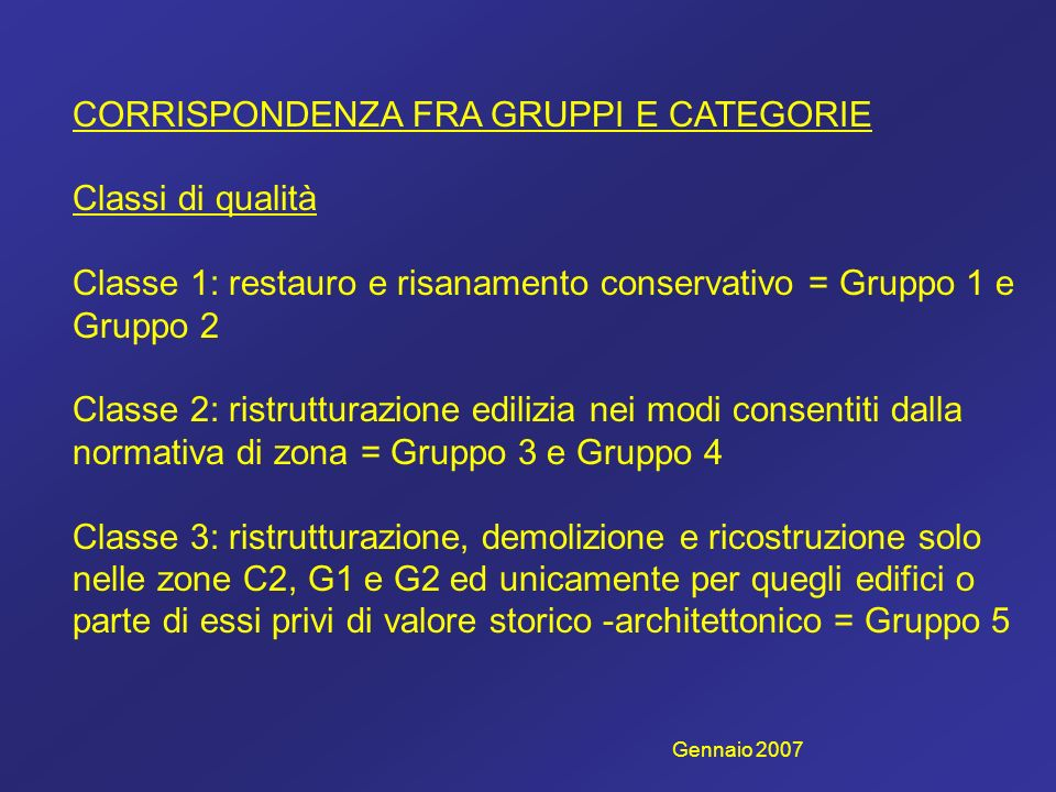 CORRISPONDENZA FRA GRUPPI E CATEGORIE Classi di qualità Classe 1: restauro e risanamento conservativo = Gruppo 1 e Gruppo 2 Classe 2: ristrutturazione