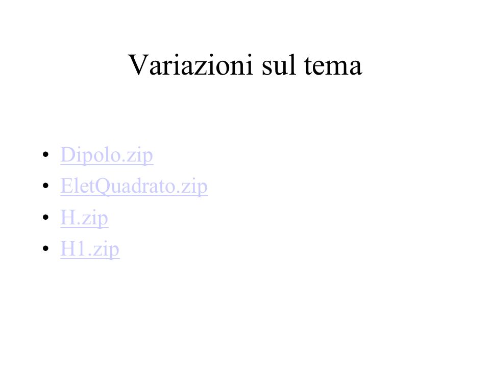 Variazioni sul tema Dipolo.zip EletQuadrato.zip H.zip H1.zip