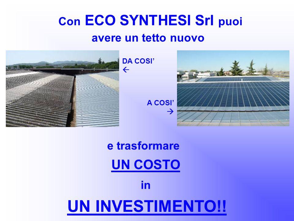 Con ECO SYNTHESI Srl puoi e trasformare UN COSTO in UN INVESTIMENTO!! avere un tetto nuovo DA COSI A COSI