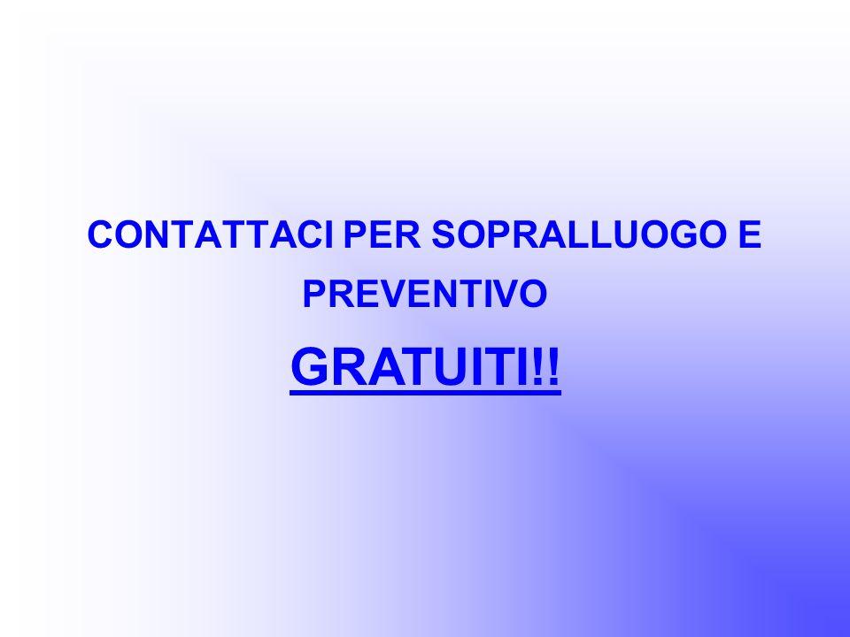 CONTATTACI PER SOPRALLUOGO E PREVENTIVO GRATUITI!!