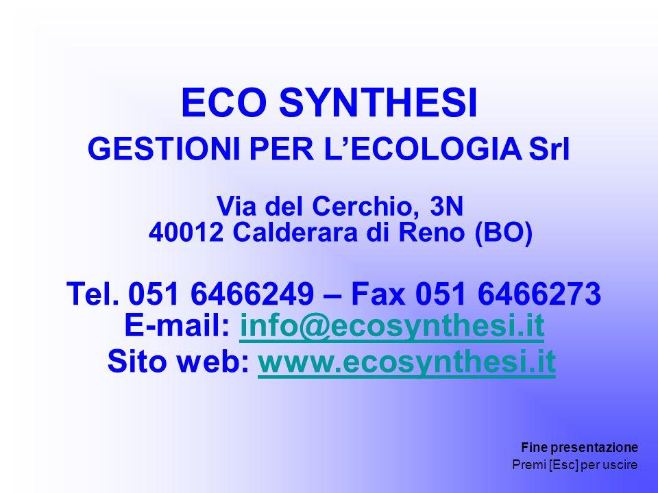 ECO SYNTHESI GESTIONI PER LECOLOGIA Srl Via del Cerchio, 3N 40012 Calderara di Reno (BO) Tel. 051 6466249 – Fax 051 6466273 E-mail: info@ecosynthesi.i