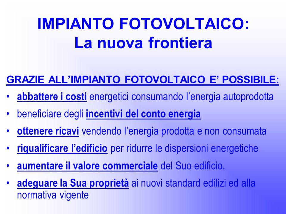 IMPIANTO FOTOVOLTAICO: La nuova frontiera GRAZIE ALLIMPIANTO FOTOVOLTAICO E POSSIBILE: abbattere i costi energetici consumando lenergia autoprodotta b