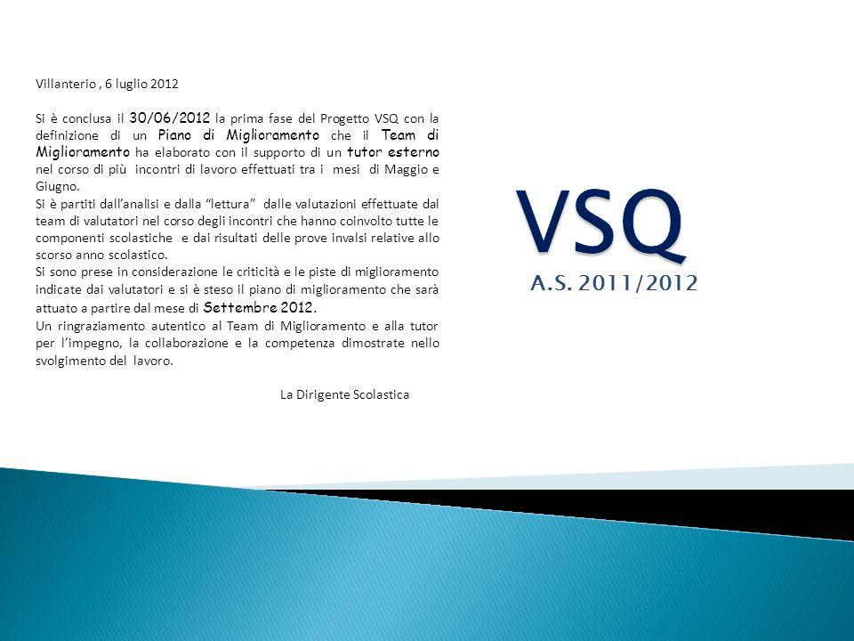 Villanterio, 6 luglio 2012 Si è conclusa il 30/06/2012 la prima fase del Progetto VSQ con la definizione di un Piano di Miglioramento che il Team di M