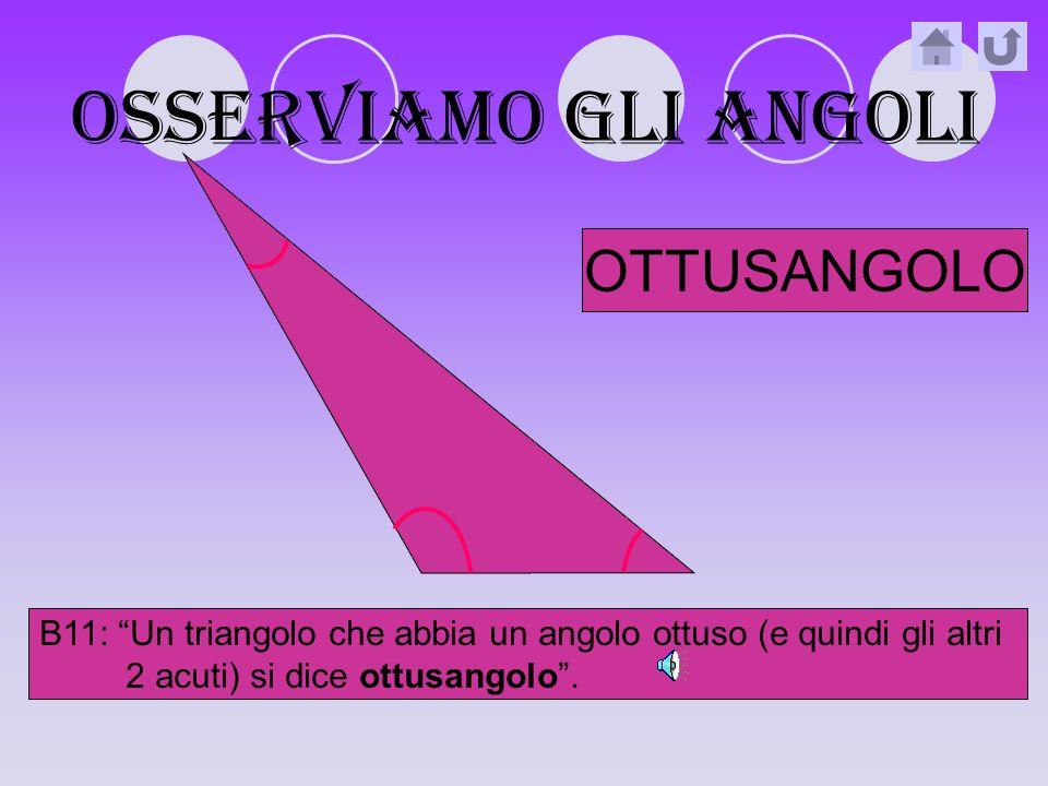 OSSERVIAMO gli angoli RETTANGOLO B9: Un triangolo che abbia un angolo retto (e quindi gli altri 2 acuti) si dice rettangolo.