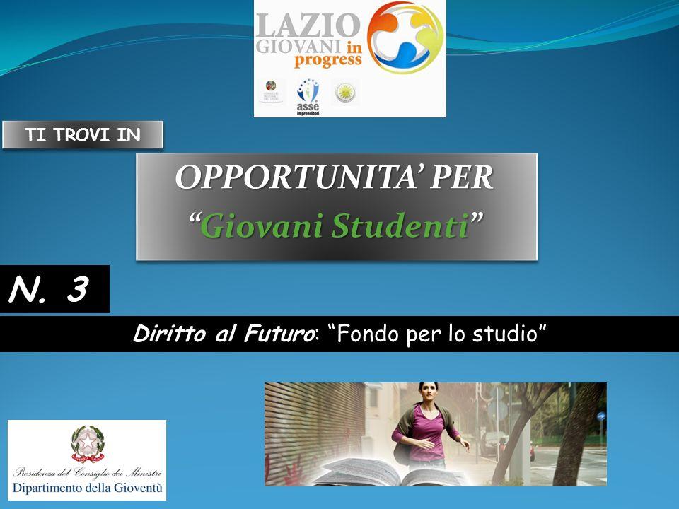 OPPORTUNITA PER Giovani StudentiGiovani Studenti OPPORTUNITA PER Giovani StudentiGiovani Studenti Diritto al Futuro: Fondo per lo studio N.
