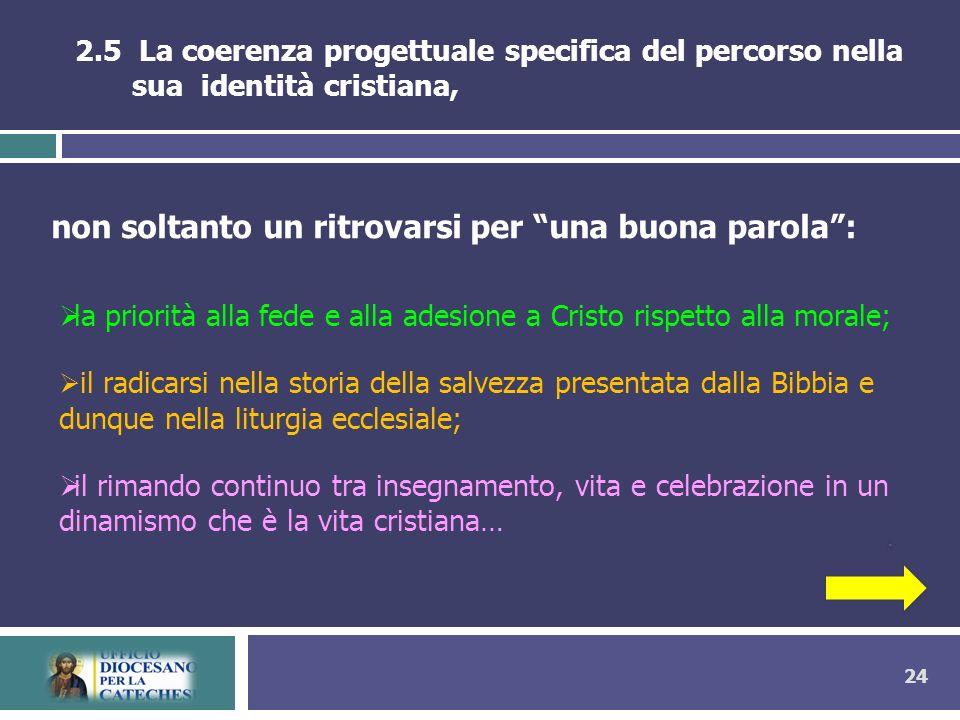 24 2.5 La coerenza progettuale specifica del percorso nella sua identità cristiana, la priorità alla fede e alla adesione a Cristo rispetto alla moral