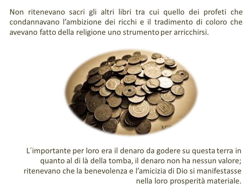 Non ritenevano sacri gli altri libri tra cui quello dei profeti che condannavano lambizione dei ricchi e il tradimento di coloro che avevano fatto del