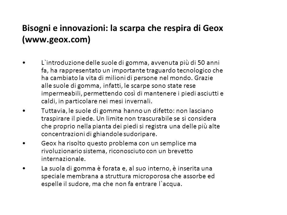 Bisogni e innovazioni: la scarpa che respira di Geox (www.geox.com) L`introduzione delle suole di gomma, avvenuta più di 50 anni fa, ha rappresentato