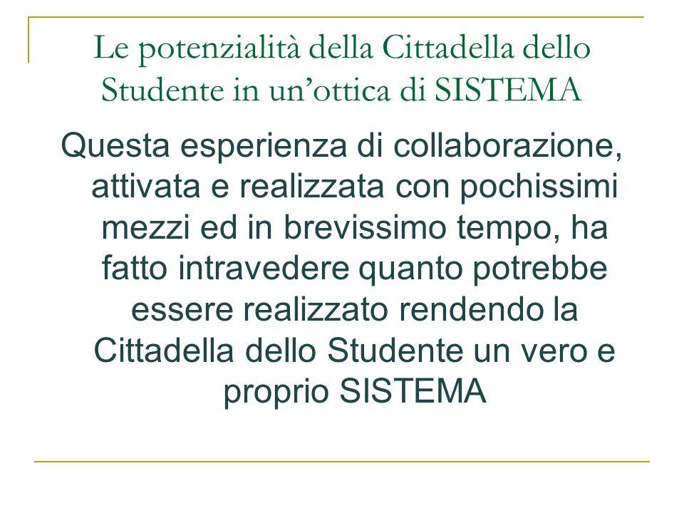 Le potenzialità della Cittadella dello Studente in unottica di SISTEMA Questa esperienza di collaborazione, attivata e realizzata con pochissimi mezzi