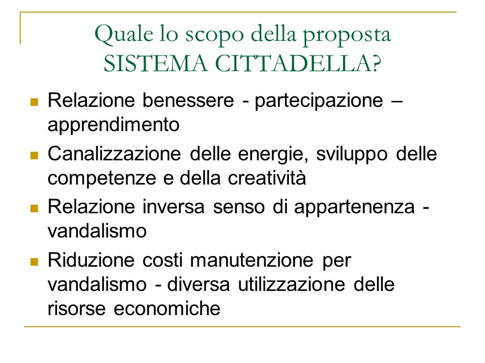 Quale lo scopo della proposta SISTEMA CITTADELLA? Relazione benessere - partecipazione – apprendimento Canalizzazione delle energie, sviluppo delle co