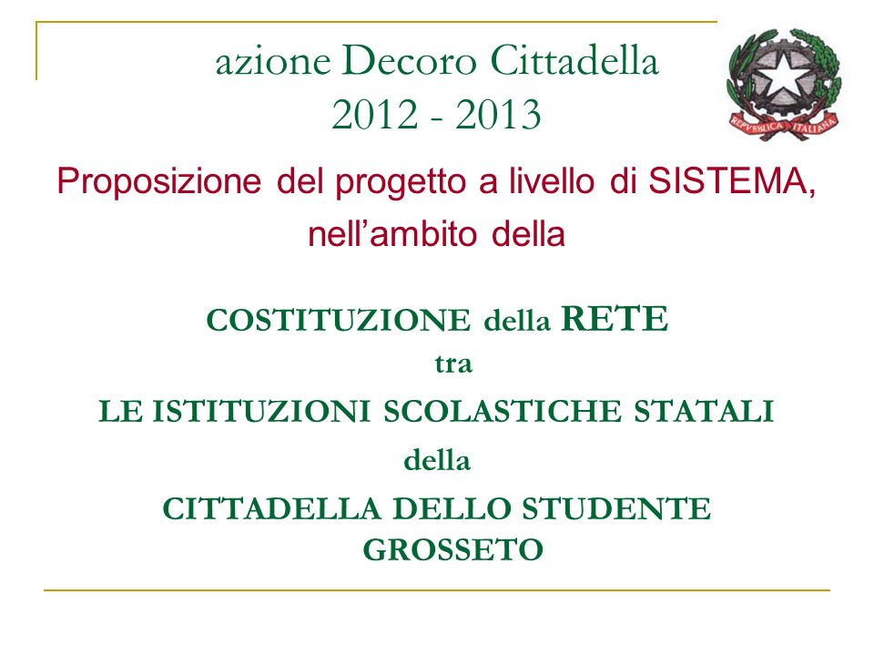 azione Decoro Cittadella 2012 - 2013 Proposizione del progetto a livello di SISTEMA, nellambito della COSTITUZIONE della RETE tra LE ISTITUZIONI SCOLA