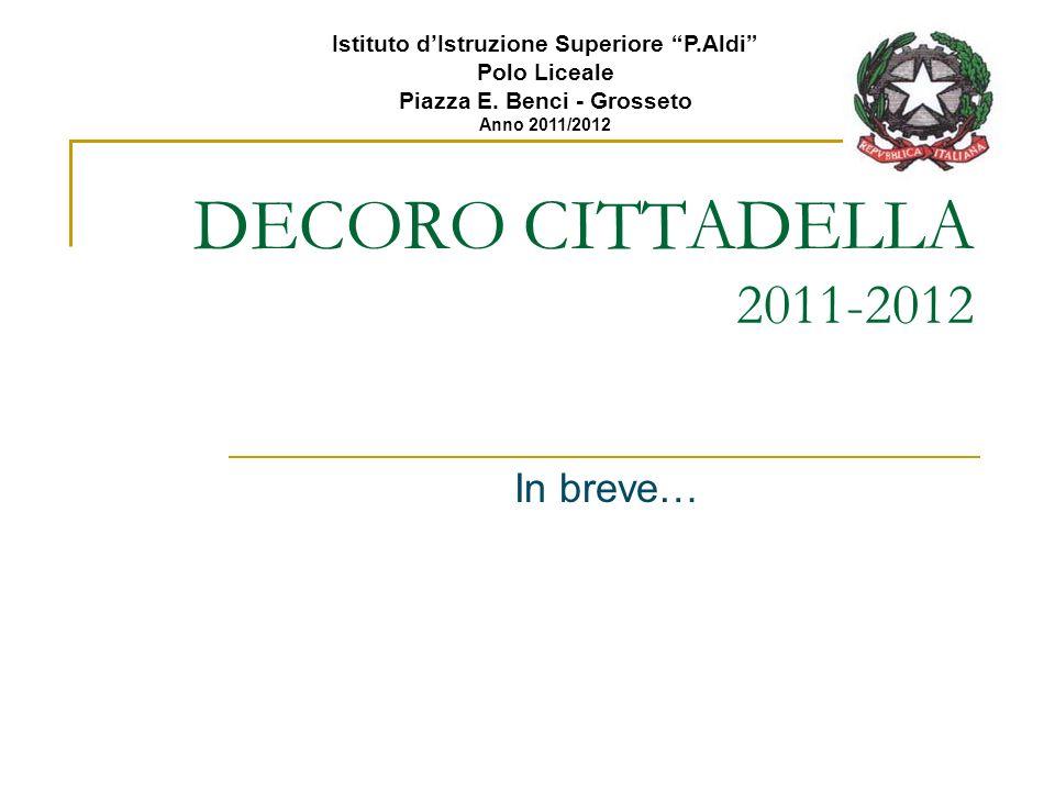 DECORO CITTADELLA 2011-2012 In breve… Istituto dIstruzione Superiore P.Aldi Polo Liceale Piazza E. Benci - Grosseto Anno 2011/2012