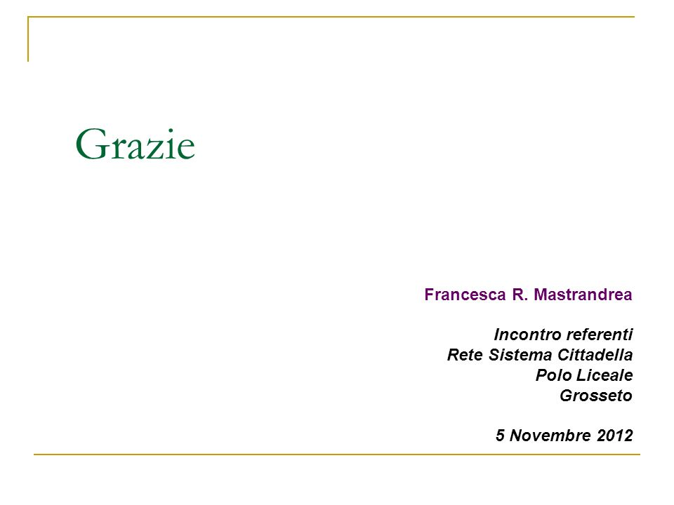 Grazie Francesca R. Mastrandrea Incontro referenti Rete Sistema Cittadella Polo Liceale Grosseto 5 Novembre 2012