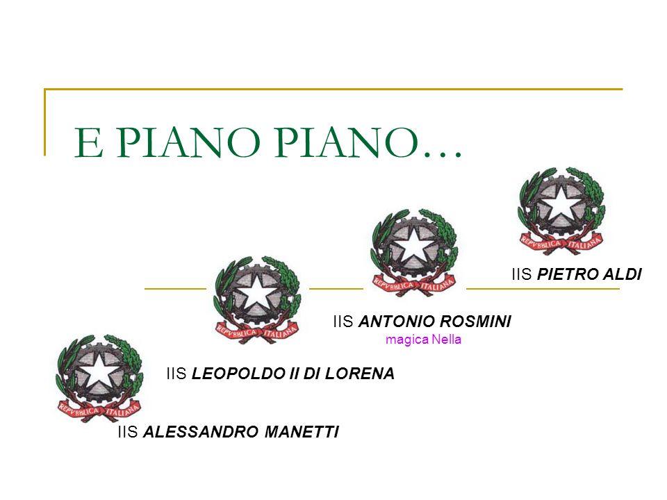 E PIANO PIANO… IIS ANTONIO ROSMINI magica Nella IIS ALESSANDRO MANETTI IIS LEOPOLDO II DI LORENA IIS PIETRO ALDI