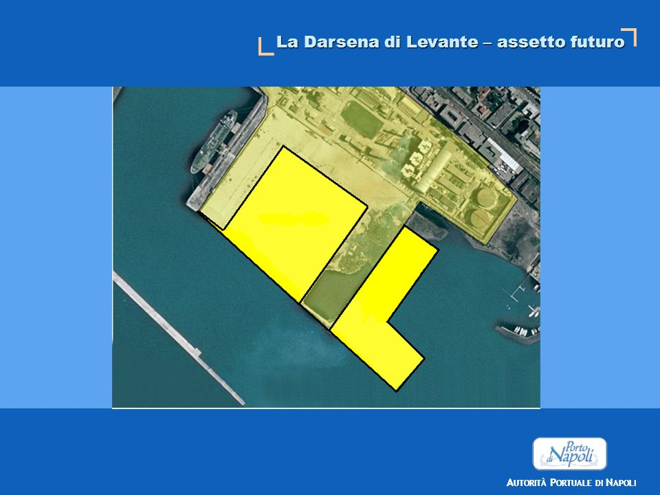 A UTORITÀ P ORTUALE DI N APOLI La Darsena di Levante – assetto futuro THE NEW DRY DOCK Il futuro Terminal di Levante