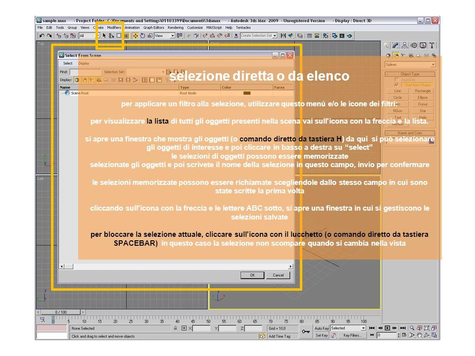 selezione diretta o da elenco per applicare un filtro alla selezione, utilizzare questo menù e/o le icone dei filtri: per visualizzare la lista di tutti gli oggetti presenti nella scena vai sull icona con la freccia e la lista.