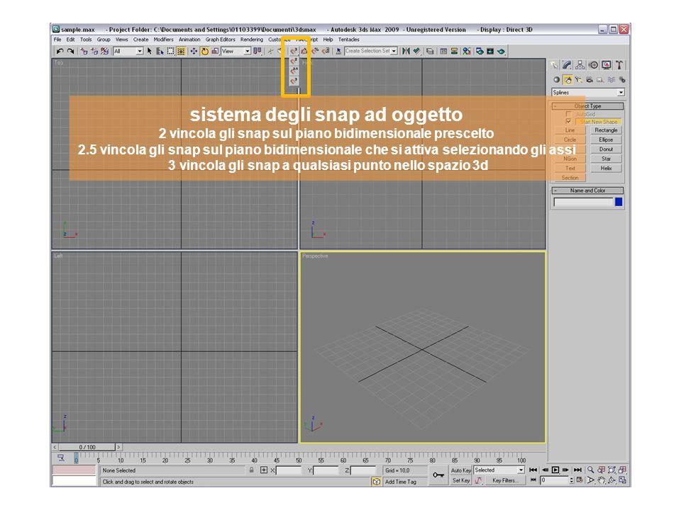 sistema degli snap ad oggetto 2 vincola gli snap sul piano bidimensionale prescelto 2.5 vincola gli snap sul piano bidimensionale che si attiva selezionando gli assi 3 vincola gli snap a qualsiasi punto nello spazio 3d
