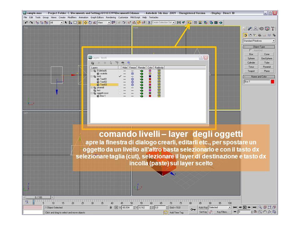 comando livelli – layer degli oggetti apre la finestra di dialogo crearli, editarli etc., per spostare un oggetto da un livello allaltro basta selezionarlo e con il tasto dx selezionare taglia (cut), selezionare il layer di destinazione e tasto dx incolla (paste) sul layer scelto