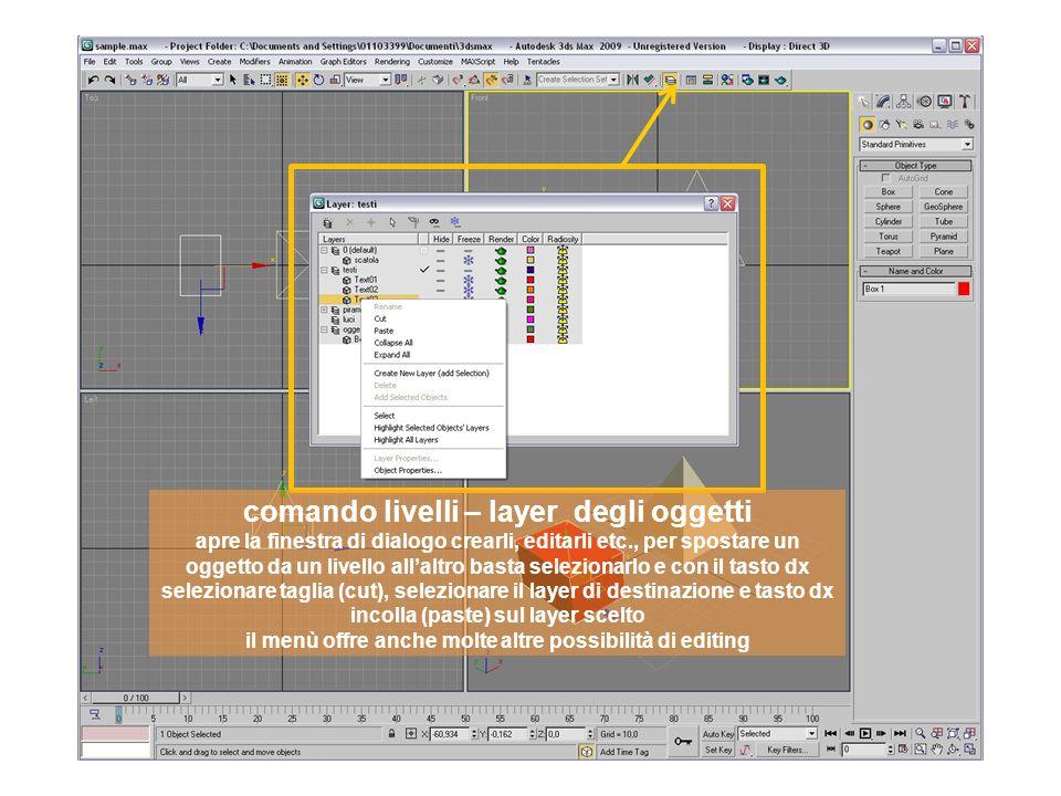 comando livelli – layer degli oggetti apre la finestra di dialogo crearli, editarli etc., per spostare un oggetto da un livello allaltro basta selezionarlo e con il tasto dx selezionare taglia (cut), selezionare il layer di destinazione e tasto dx incolla (paste) sul layer scelto il menù offre anche molte altre possibilità di editing