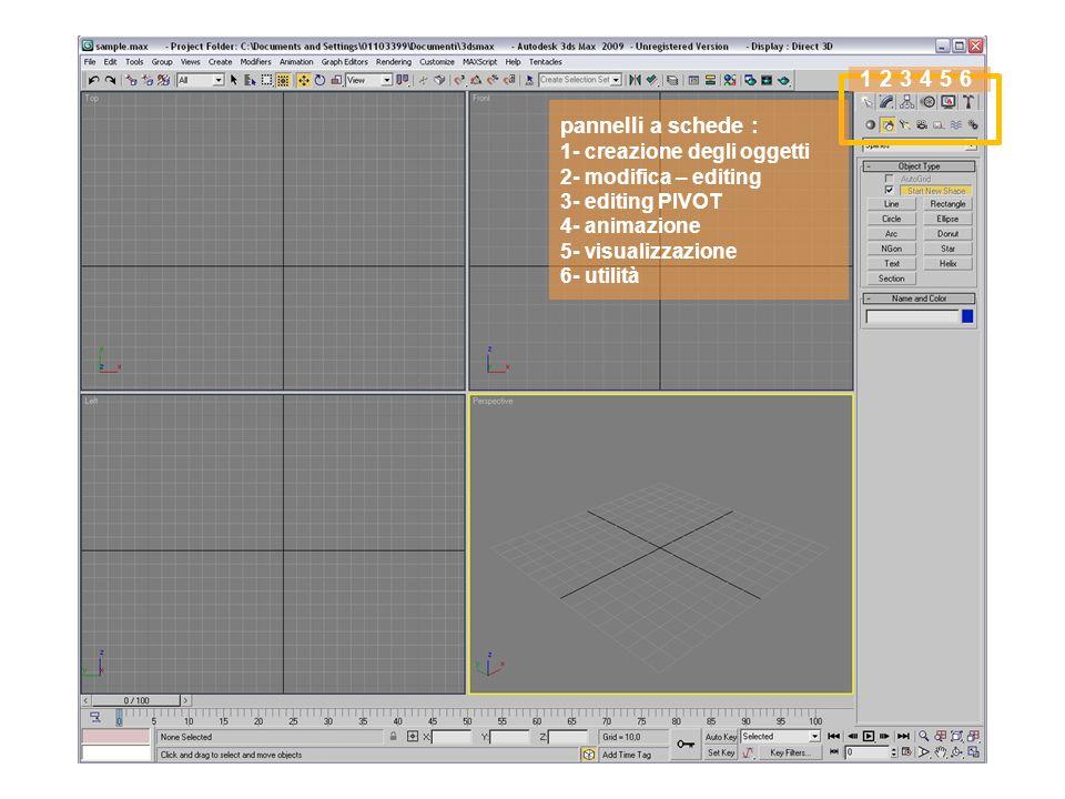 pannelli a schede : 1- creazione degli oggetti 2- modifica – editing 3- editing PIVOT 4- animazione 5- visualizzazione 6- utilità 1 2 3 4 5 6