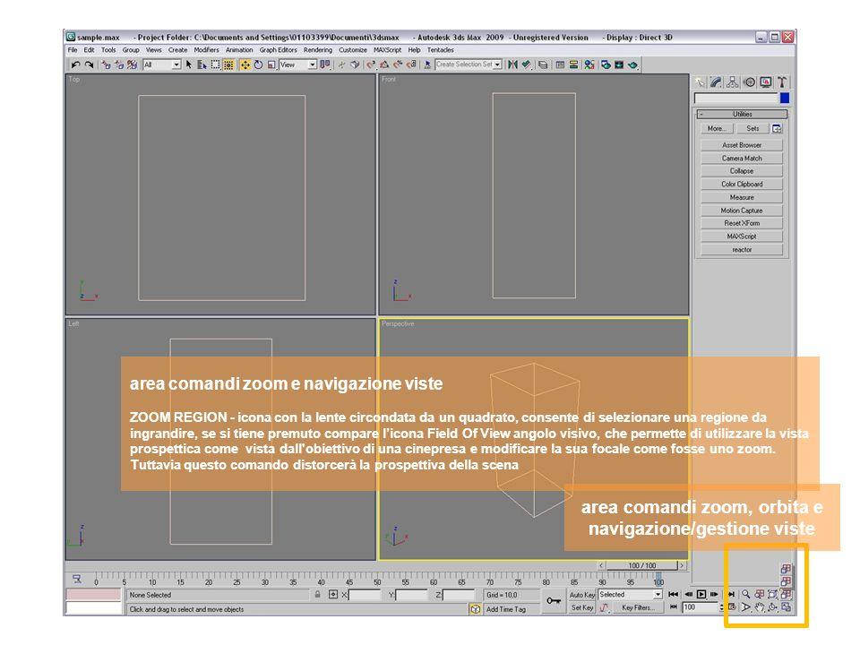 area comandi zoom, orbita e navigazione/gestione viste area comandi zoom e navigazione viste ZOOM REGION - icona con la lente circondata da un quadrato, consente di selezionare una regione da ingrandire, se si tiene premuto compare licona Field Of View angolo visivo, che permette di utilizzare la vista prospettica come vista dall obiettivo di una cinepresa e modificare la sua focale come fosse uno zoom.
