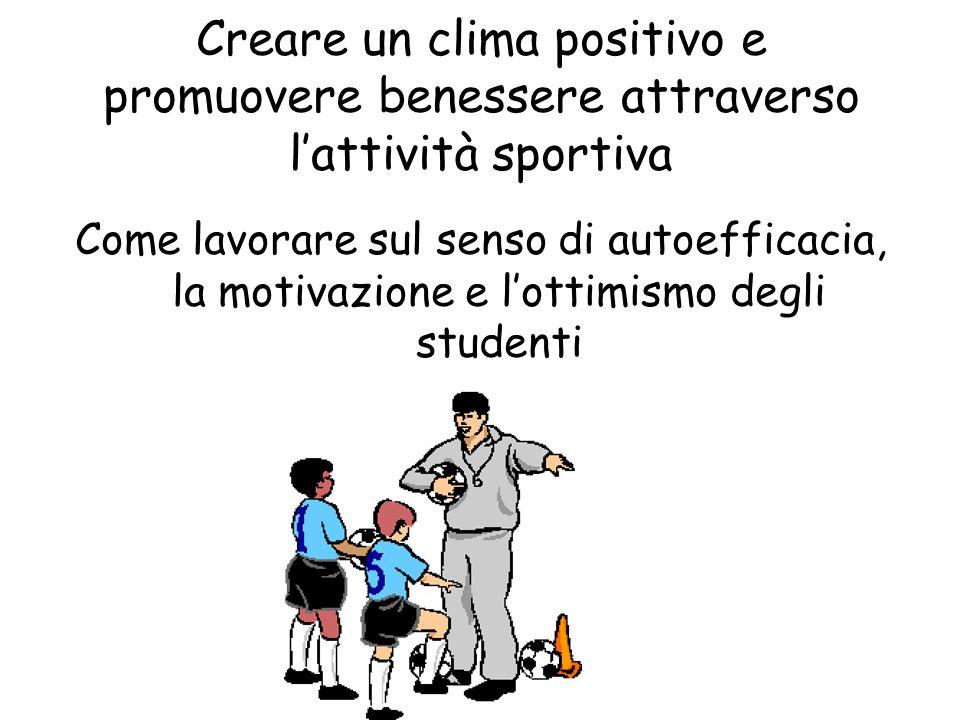 Creare un clima positivo e promuovere benessere attraverso lattività sportiva Come lavorare sul senso di autoefficacia, la motivazione e lottimismo degli studenti