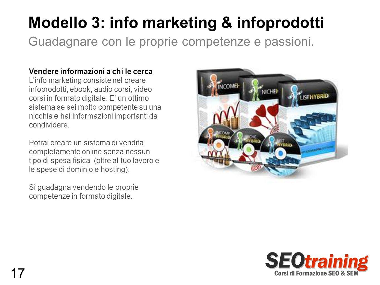 Modello 3: info marketing & infoprodotti Guadagnare con le proprie competenze e passioni. Vendere informazioni a chi le cerca L'info marketing consist