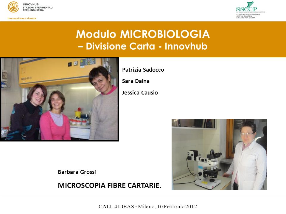 CALL 4IDEAS - Milano, 10 Febbraio 2012 Modulo MICROBIOLOGIA – Divisione Carta - Innovhub Patrizia Sadocco Sara Daina Jessica Causio Barbara Grossi MICROSCOPIA FIBRE CARTARIE.