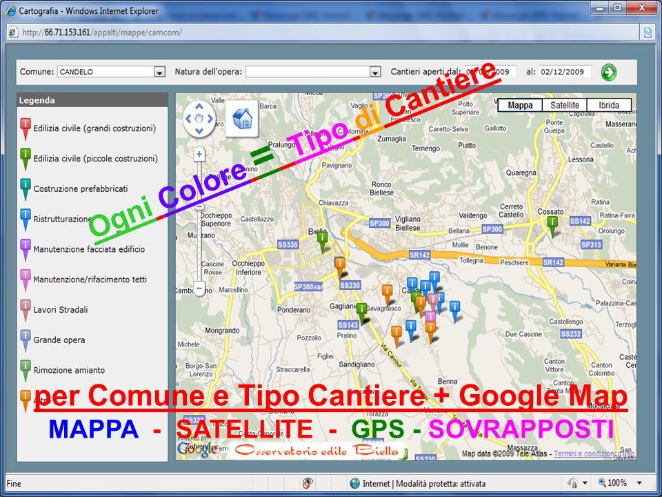 22 per Comune e Tipo Cantiere + Google Map MAPPA - SATELLITE - GPS - SOVRAPPOSTI Ogni Colore = Tipo di Cantiere