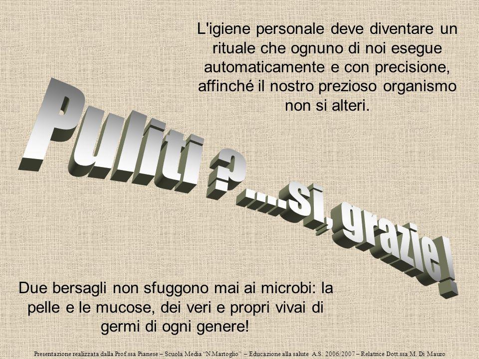 Presentazione realizzata dalla Prof.ssa Pianese – Scuola Media N.Martoglio – Educazione alla salute A.S. 2006/2007 – Relatrice Dott.ssa M. Di Mauro Du