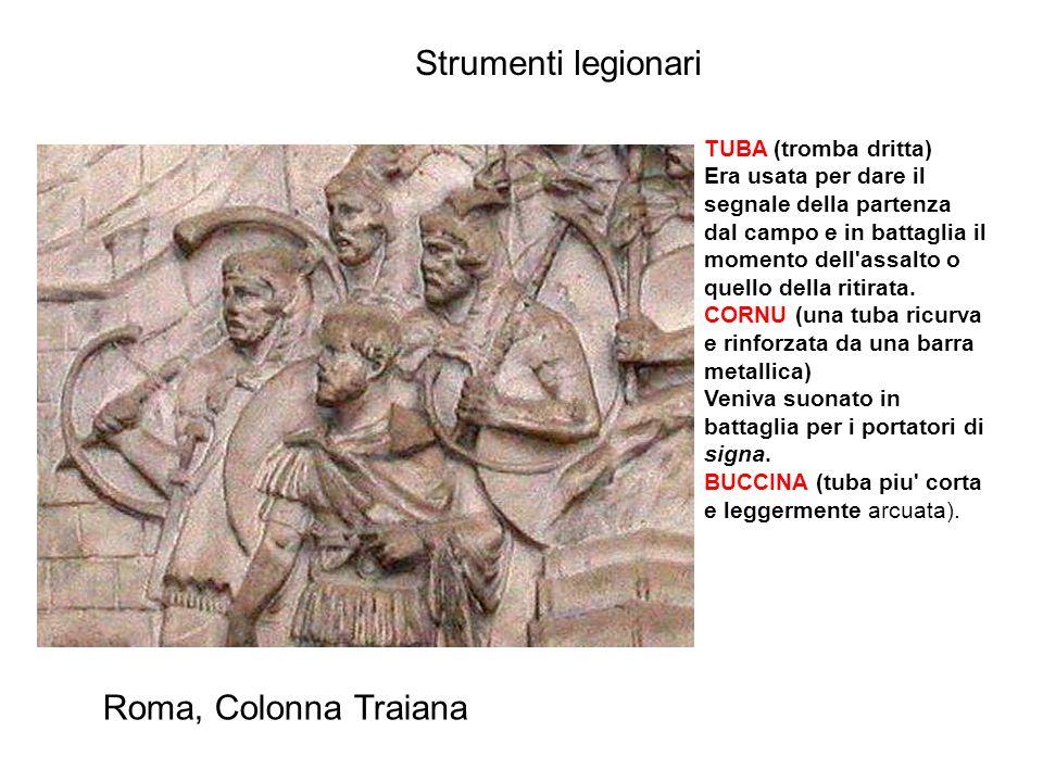 Strumenti legionari TUBA (tromba dritta) Era usata per dare il segnale della partenza dal campo e in battaglia il momento dell'assalto o quello della