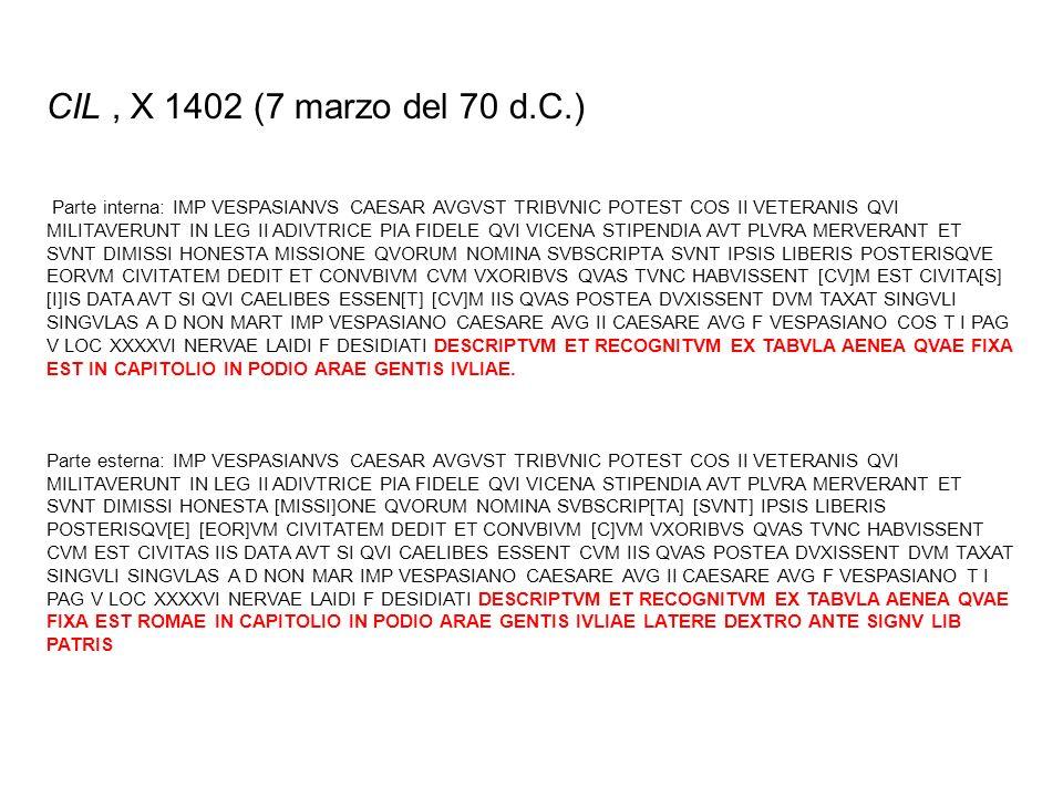 CIL, X 1402 (7 marzo del 70 d.C.) Parte interna: IMP VESPASIANVS CAESAR AVGVST TRIBVNIC POTEST COS II VETERANIS QVI MILITAVERUNT IN LEG II ADIVTRICE P