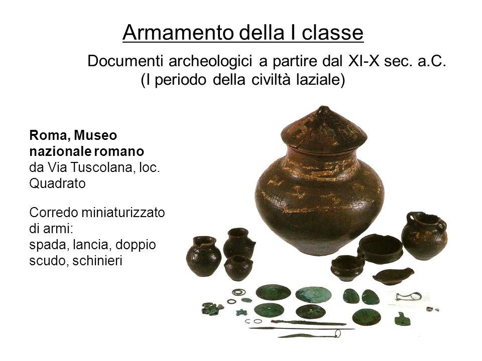 Armamento della I classe Documenti archeologici a partire dal XI-X sec. a.C. (I periodo della civiltà laziale) Roma, Museo nazionale romano da Via Tus