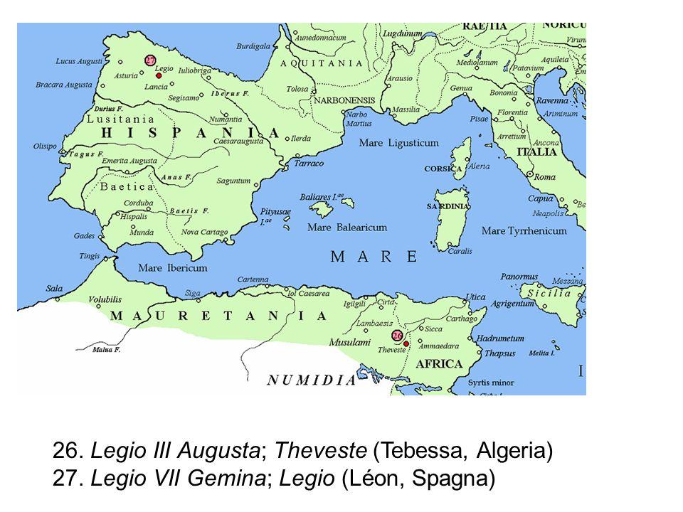 26. Legio III Augusta; Theveste (Tebessa, Algeria) 27. Legio VII Gemina; Legio (Léon, Spagna)