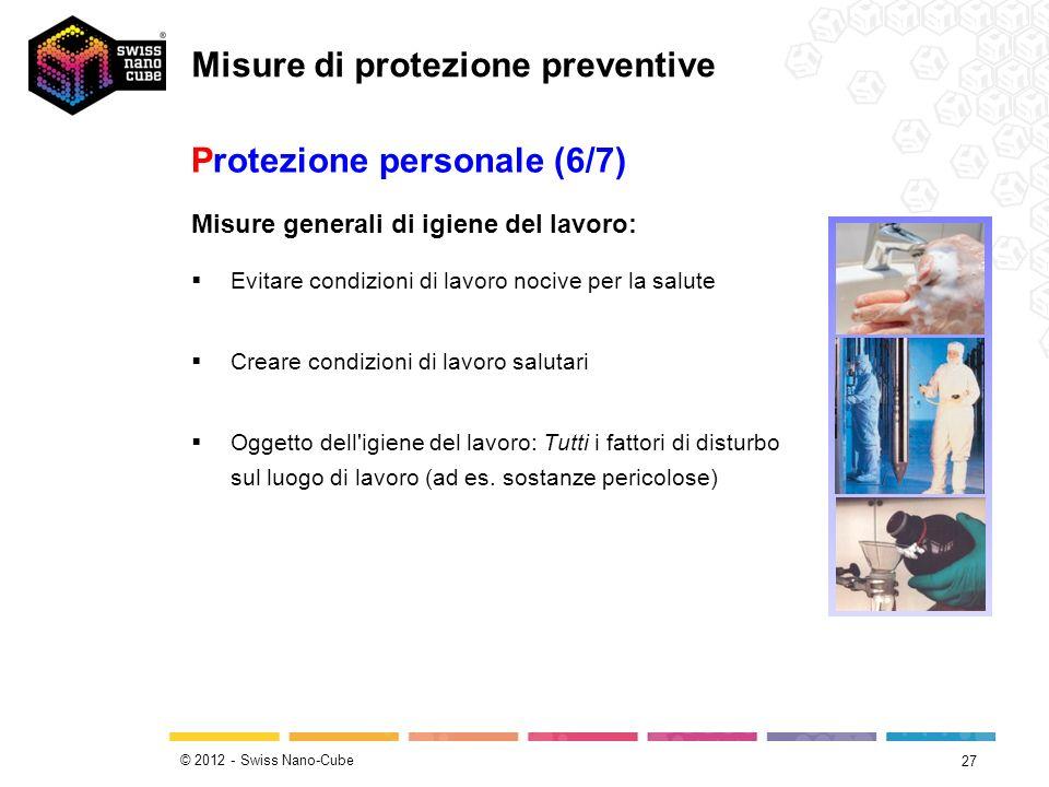 © 2012 - Swiss Nano-Cube 27 Misure generali di igiene del lavoro: Evitare condizioni di lavoro nocive per la salute Creare condizioni di lavoro saluta