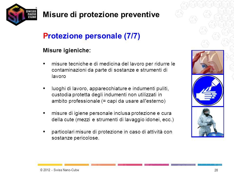 © 2012 - Swiss Nano-Cube 28 Protezione personale (7/7) misure tecniche e di medicina del lavoro per ridurre le contaminazioni da parte di sostanze e s