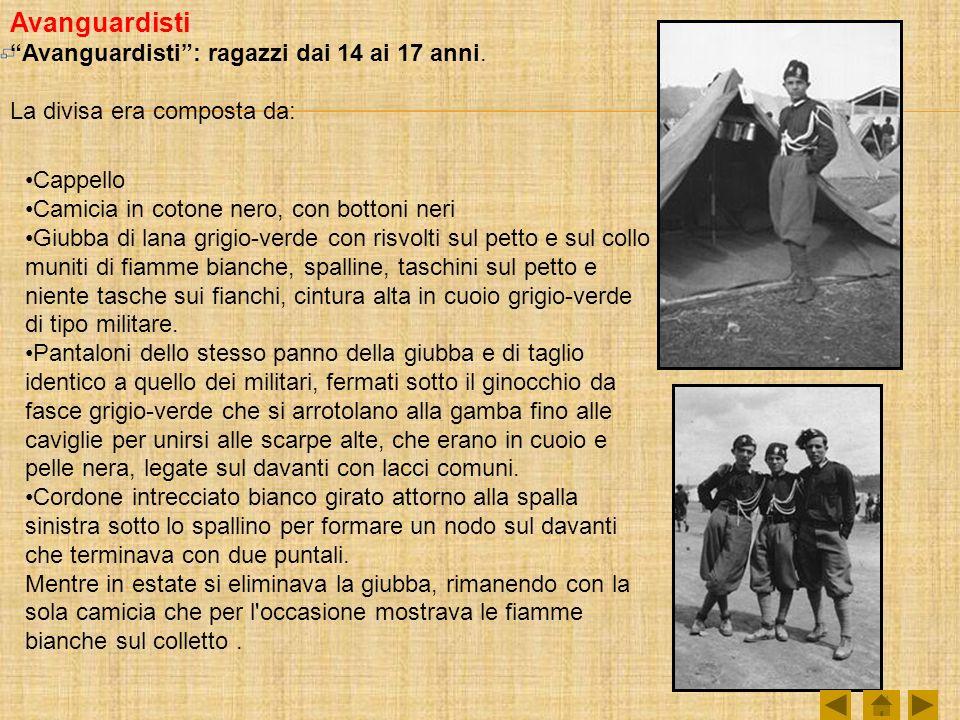 Avanguardisti Avanguardisti: ragazzi dai 14 ai 17 anni. La divisa era composta da: Cappello Camicia in cotone nero, con bottoni neri Giubba di lana gr