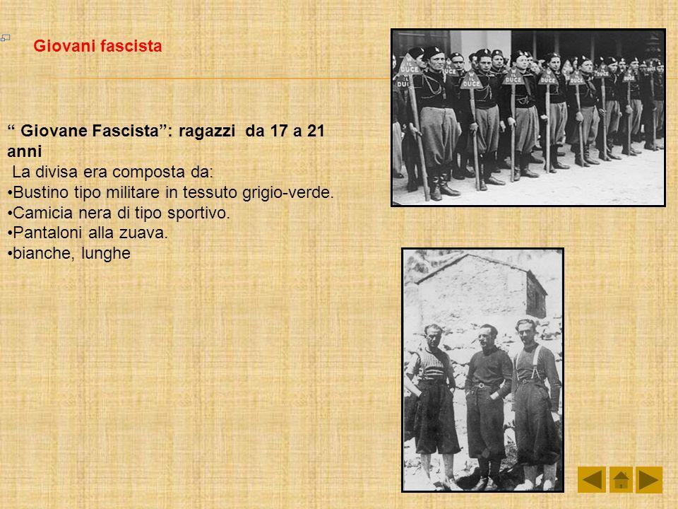 Giovani fascista Giovane Fascista: ragazzi da 17 a 21 anni La divisa era composta da: Bustino tipo militare in tessuto grigio-verde. Camicia nera di t