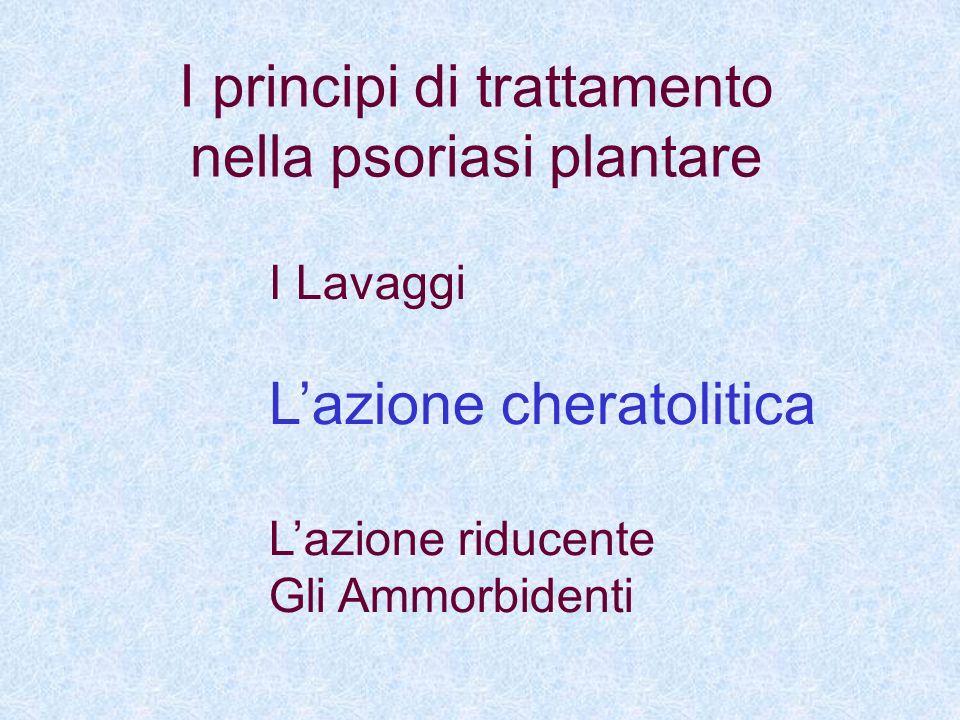 I principi di trattamento nella psoriasi plantare I Lavaggi Lazione cheratolitica Lazione riducente Gli Ammorbidenti