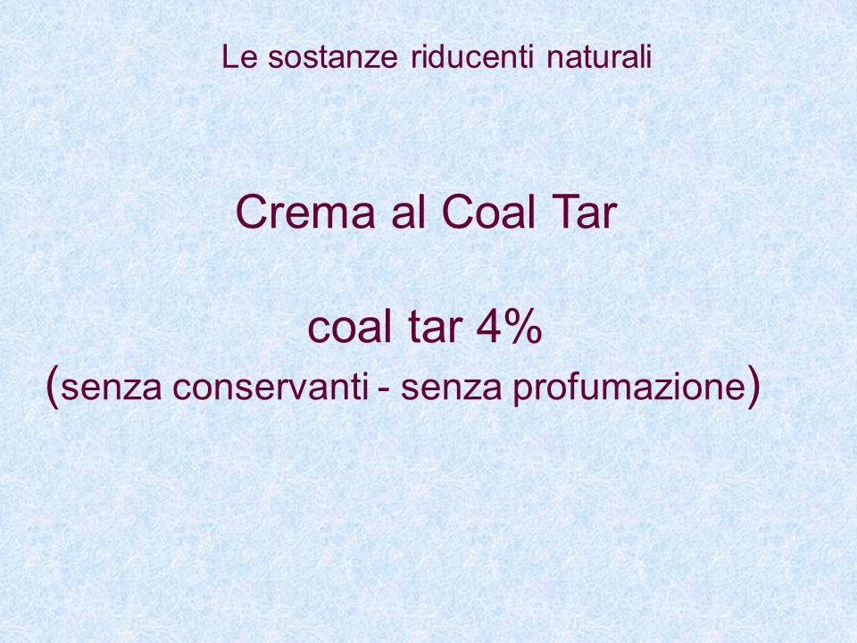 Crema al Coal Tar coal tar 4% ( senza conservanti - senza profumazione ) Le sostanze riducenti naturali