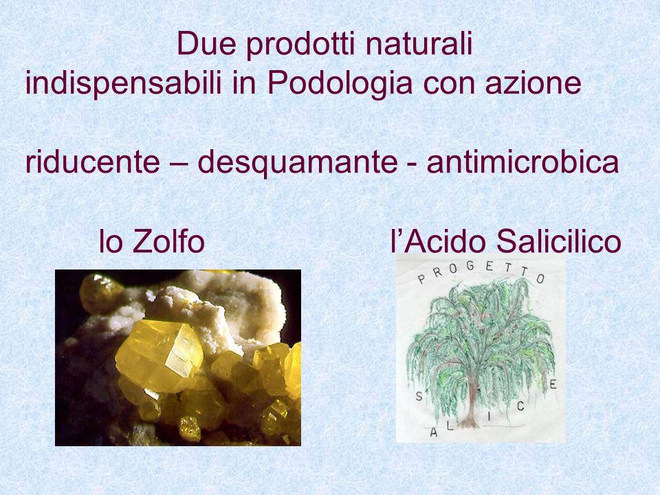 Due prodotti naturali indispensabili in Podologia con azione riducente – desquamante - antimicrobica lo Zolfo lAcido Salicilico