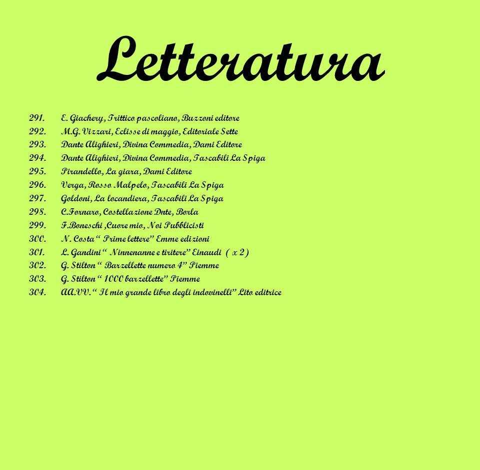 Letteratura 291.E. Giachery, Trittico pascoliano, Buzzoni editore 292.M.G. Vizzari, Eclisse di maggio, Editoriale Sette 293.Dante Alighieri, Divina Co