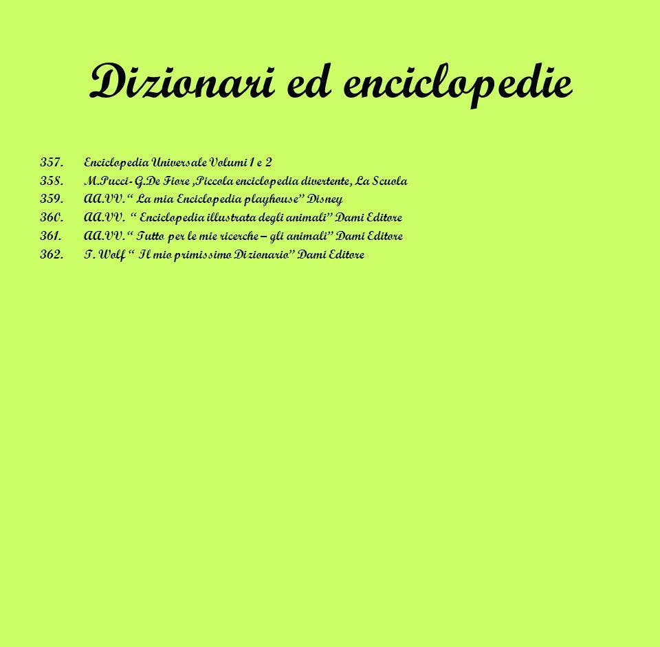 Dizionari ed enciclopedie 357.Enciclopedia Universale Volumi 1 e 2 358.M.Pucci- G.De Fiore,Piccola enciclopedia divertente, La Scuola 359.AA.VV. La mi