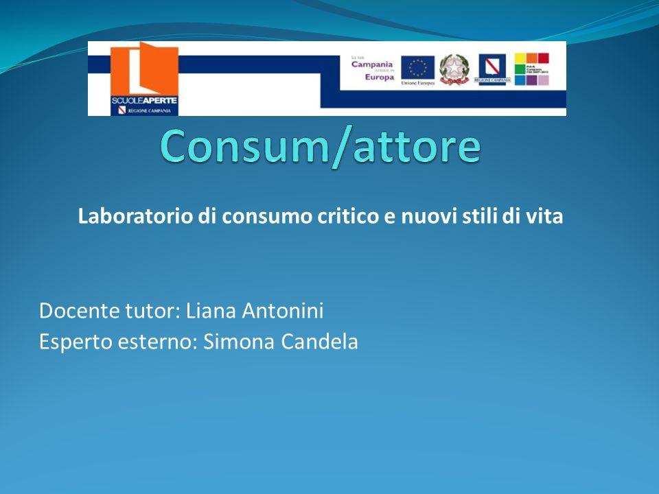 Laboratorio di consumo critico e nuovi stili di vita Docente tutor: Liana Antonini Esperto esterno: Simona Candela
